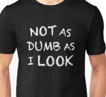 Not as Dumb as I Look Unisex T-Shirt