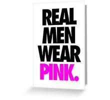 REAL MEN WEAR PINK. - Alternate Greeting Card