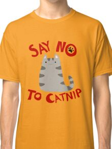 Say No to Catnip Classic T-Shirt