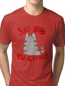 Say No to Catnip Tri-blend T-Shirt