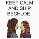 Keep Calm and Ship Bechloe. by Grainwavez