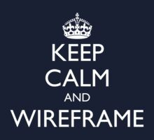 KEEP CALM AND WIREFRAME by fayafshar