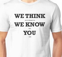 We Think We Know You Unisex T-Shirt