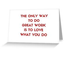 The only way to do great work is to love what you do Greeting Card