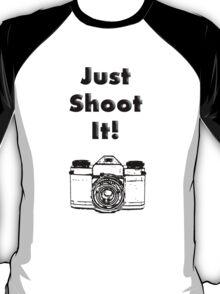 Just Shoot it T-Shirt