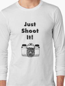 Just Shoot it Long Sleeve T-Shirt