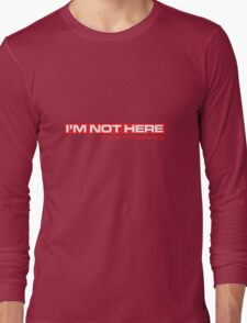 I'M Not Here Long Sleeve T-Shirt