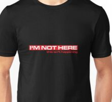 I'M Not Here Unisex T-Shirt