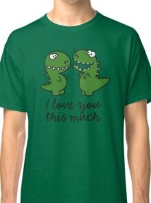 I love you this much (T-Rex) Classic T-Shirt