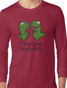 I love you this much (T-Rex) Long Sleeve T-Shirt