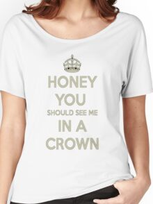 Honey You Should See Me In a Crown! Women's Relaxed Fit T-Shirt