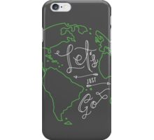 Let's Just Go iPhone Case/Skin