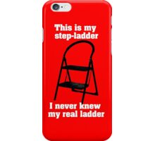 This is my step ladder, I never knew my real ladder iPhone Case/Skin