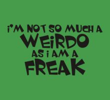 I'm not so much a weirdo as i am a freak Kids Clothes