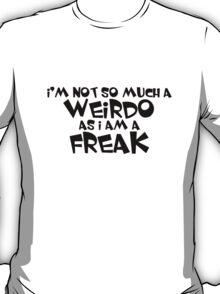 I'm not so much a weirdo as i am a freak T-Shirt