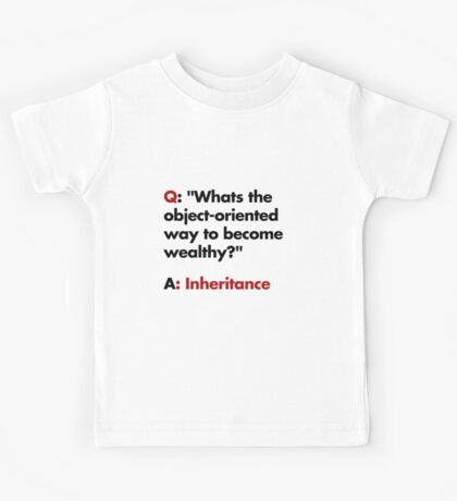 Whats the object-oriented way to become wealthy? Kids Tee