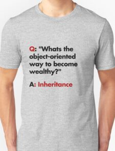 Whats the object-oriented way to become wealthy? T-Shirt