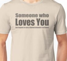 Someone who loves you Unisex T-Shirt