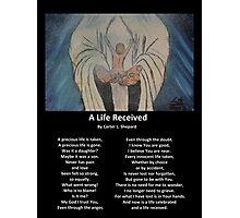 """""""A Life Recieved"""" with Poem by Carter L. Shepard Photographic Print"""