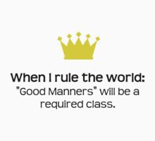 """When I Rule The World: """"Good Manners"""" Will Be A Required Class by QueenTitania"""