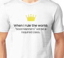 """When I Rule The World: """"Good Manners"""" Will Be A Required Class Unisex T-Shirt"""
