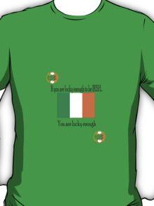 lucky enough to be Irish T-Shirt