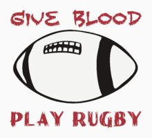 GIVE BLOOD PLAY RUGBY by JAYSA2UK
