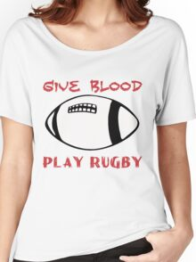 GIVE BLOOD PLAY RUGBY Women's Relaxed Fit T-Shirt