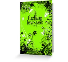 Rough and Green - I fucking love you Greeting Card