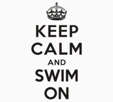 Keep Calm and Swim On (white) by Yiannis  Telemachou