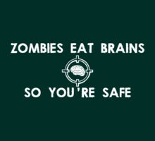 Zombies Eat Brains... So You Are Safe by TeesBox