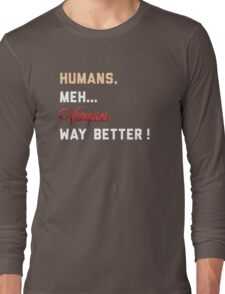 Humans, meh... Long Sleeve T-Shirt