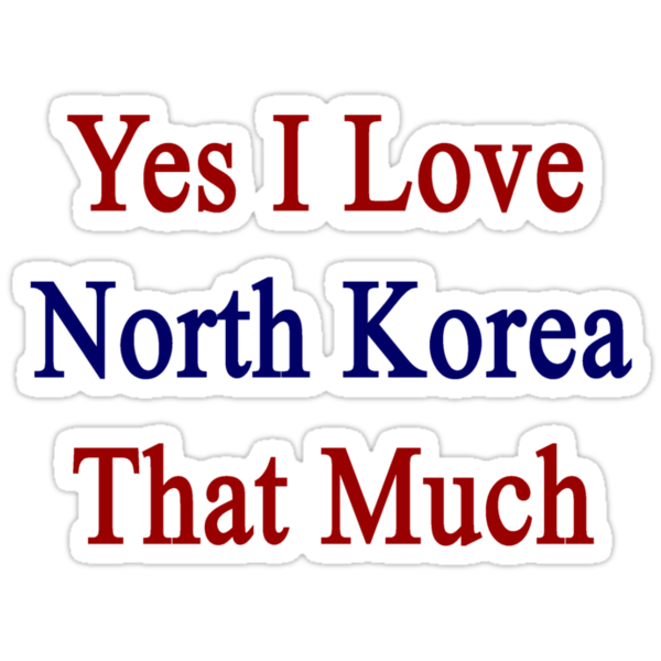 Yes I Love North Korea That Much by supernova23