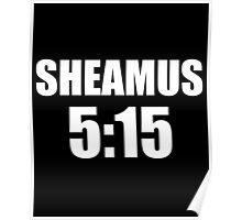 SHEAMUS 5:15 Poster