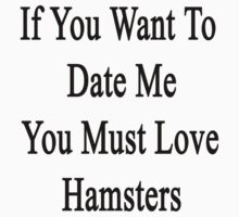 If You Want To Date Me You Must Love Hamsters by supernova23