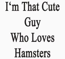 I'm That Cute Guy Who Loves Hamsters by supernova23