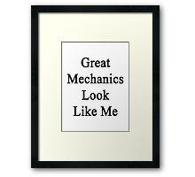Great Mechanics Look Like Me Framed Print