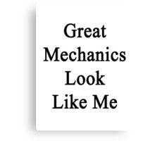 Great Mechanics Look Like Me Canvas Print