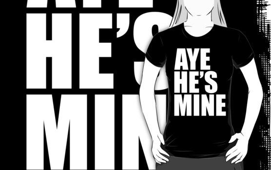 Aye He's Mine - White by mrtdoank