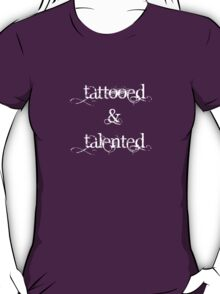 Tattooed & Talented (white text) T-Shirt