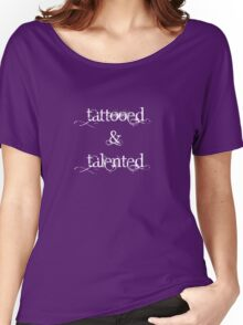 Tattooed & Talented (white text) Women's Relaxed Fit T-Shirt