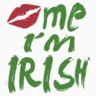 KISS ME I'M IRISH by mcdba