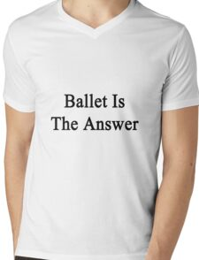 Ballet Is The Answer Mens V-Neck T-Shirt