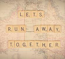 Lets Run Away Together... by Carol Knudsen