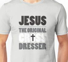 Jesus: The Original Cross Dresser Unisex T-Shirt