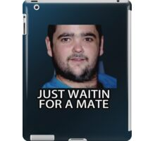 Just Waitin for a Mate iPad Case/Skin