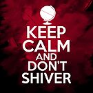 Keep Calm and don&#x27;t Shiver by HeavenGirl