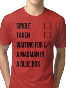 Single, Taken, Waiting For A Madman With A Blue Box Tri-blend T-Shirt