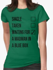 Single, Taken, Waiting For A Madman With A Blue Box T-Shirt