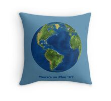 EARTH:  There's no Plan 'B'!!! Throw Pillow